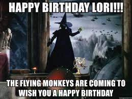 Wizard Of Oz Meme Generator - happy birthday lori the flying monkeys are coming to wish you a