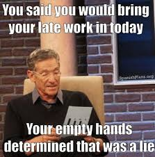 Determined Meme - teacher memes 4 lie detector work today and late work