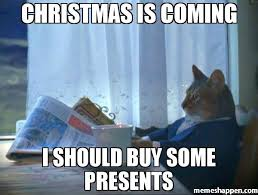 Christmas Is Coming Meme - christmas is coming i should buy some presents meme the one