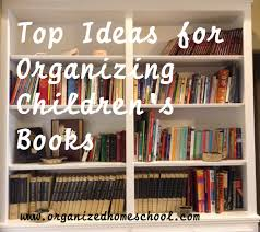 top ideas for organizing childrens books organized homeschool