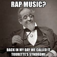 Rap Music Meme - rap music back in my day we called it tourette s syndrome 1889