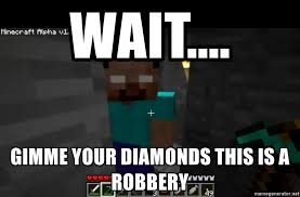 Minecraft Herobrine Memes - wait gimme your diamonds this is a robbery minecraft