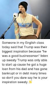 Memes About English Class - someone in my english class today said that trump was their