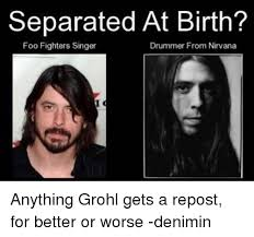 Foo Fighters Meme - separated at birth foo fighters singer drummer from nirvana
