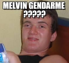 Melvin Meme - melvin gendarme 10 guy meme on memegen
