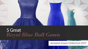 5 great royal blue ball gown amazon gown collection 2017 youtube