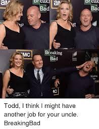 Todd Breaking Bad Meme - br eak dr eak av 14 bac 4 bad break adfeed breaking bad ll hail the