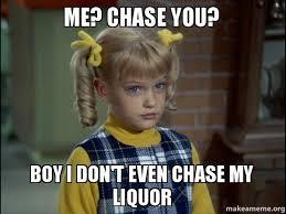 Chase You Meme - me chase you boy i don t even chase my liquor make a meme