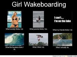 Meme Generator What I Do - girl wakeboarding meme generator what i do this is so accurate