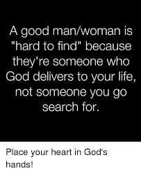 A Good Woman Meme - a good man woman is hard to find because they re someone who god