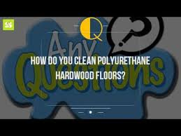 How Do You Polyurethane Hardwood Floors - how do you clean polyurethane hardwood floors youtube