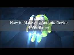 how to make android faster how to make android phone 100 faster