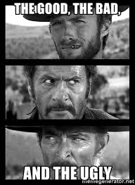 The Good The Bad And The Ugly Meme - the good the bad and the ugly good bad ugly meme generator