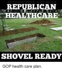 Shovel Meme - republican healthcare shovel ready gop health care plan meme on sizzle