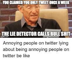 youclaimedyouonlytweetonceaweek the liedetector callsbullshit