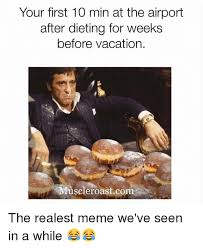 Dieting Meme - your first 10 min at the airport after dieting for weeks before
