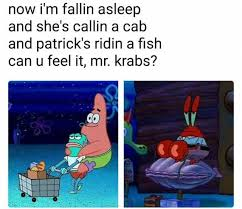Mr Krabs Meme - dopl3r com memes now im fallin asleep and shes callin a cab