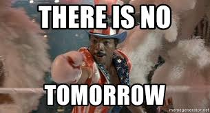 Creed Meme - there is no tomorrow apollo creed meme generator