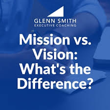 vision and mission mission vs vision what s the difference glenn smith