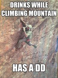 Rock Climbing Memes - drinks while climbing mountain has a dd danger dan quickmeme