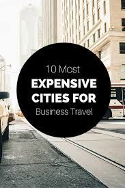 the 10 most expensive u s cities for business travel tim o