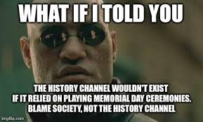 Meme Generator History Channel - to all the history chann haters look in the mirror imgflip