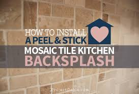 installing backsplash tile in kitchen how to install a peel stick mosaic tile kitchen backsplash