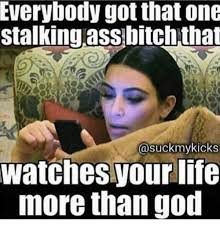 Stalker Ex Girlfriend Meme - 25 best memes about stalking stalking memes