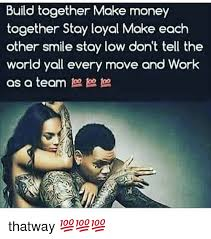 Moving In Together Meme - together stay loyal make each other smile stay low dont tell the