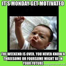 Threesome Memes - it s monday get motivated the weekend is over you never know a