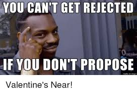 Proposal Meme - you cant get rejected openine if you don t propose made on imgur