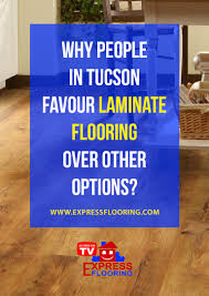 why in tucson favour laminate flooring other options