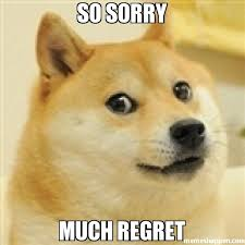 Memes Sorry - so sorry much regret meme dogeee 19873 memeshappen
