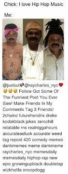 Love Hip Hop Meme - chick i love hip hop music me sul follow got some of the funniest