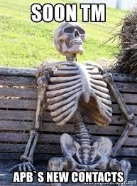 Soon Tm Meme - soon tm apb s new contacts waiting skeleton meme generator