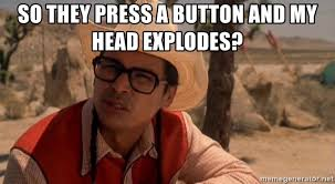 Indian Meme Generator - so they press a button and my head explodes joe dirt indian