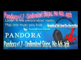 pandora apk unlimited skips pandora radio v1 7 unlimited skips no ads apk