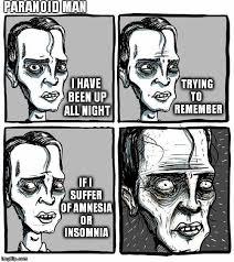 Amnesia Meme - paranoid man imgflip