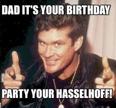 Birthday Party Memes - meme maker dad its your birthday party your hasselhoff