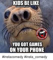 Funny Phone Memes - kidsbelike instacomedycom medyca ansta you got games on your phone