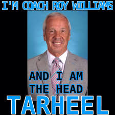 Unc Basketball Meme - i m coach roy williams and i am the head tarheel north carolina