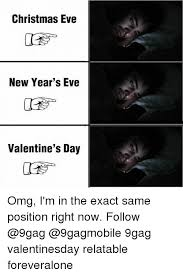 New Years Eve Meme - christmas eve new year s eve valentine s day omg i m in the exact