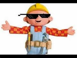 Bob The Builder Memes - bob the builder dank edition youtube