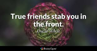 true friends stab you in the front oscar wilde brainyquote