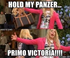 Victoria Meme - hold my panzer primo victoria hold my poodle meme generator