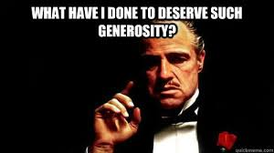 Godfather Meme Generator - what have i done to deserve such generosity el padrino the