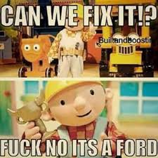 Builder Memes - lololol no offence to ford its just a joke i couldnt stop