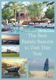 best family resorts to visit this year family travel magazine