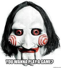 Do You Want To Play A Game Meme - you wanna play a game wanna play a game quickmeme