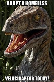 Meme Generator Velociraptor - adopt a homeless velociraptor today hungry velociraptor meme